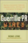 Guerrilla PR Wired - Waging a Successful Publicity Campaign Online, Offline, and Everywhere In Between by Michael Levine