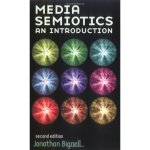 Media Semiotics: An Introduction, Second Edition by Jonathan Bignell