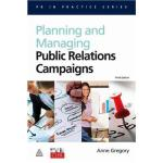 Planning and Managing Public Relations Campaigns - A Strategic Approach by Anne Gregory