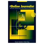 The Online Journalist - Using the Internet and Other Electronic Resources by Randy Reddick and Elliot King