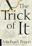 The Trick of It - A Novel by Michael Frayn